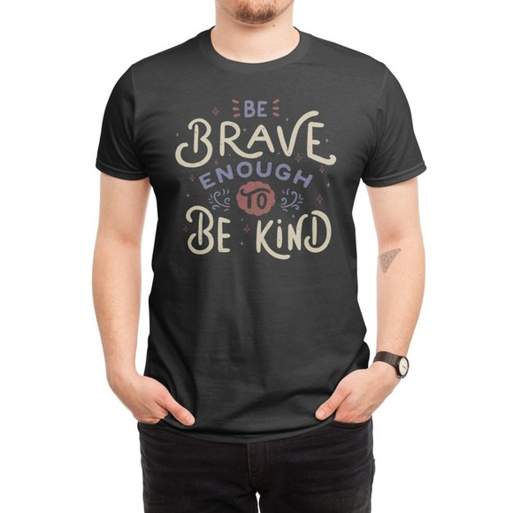 Threadless Be Brave Enough To Be Kind Tee